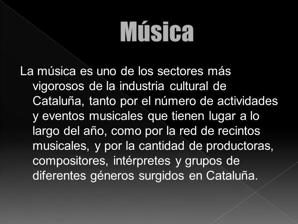 La música es uno de los sectores más vigorosos de la industria cultural de Cataluña, tanto por el número de actividades y eventos musicales que tienen