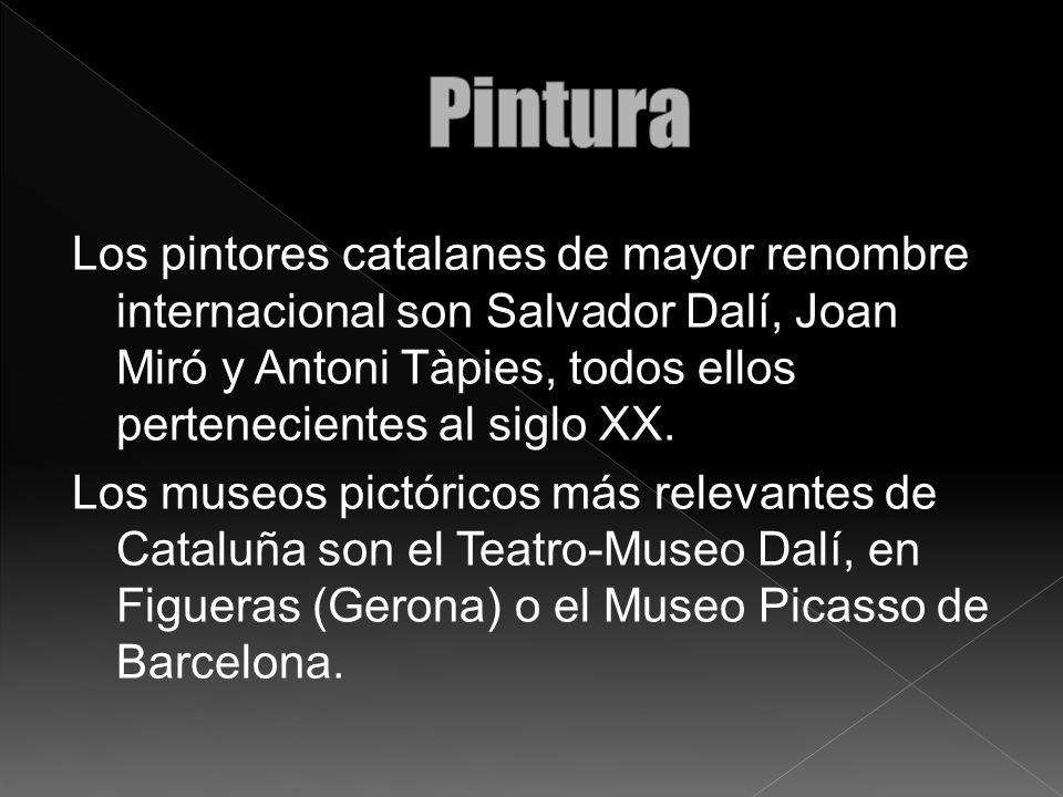 Los pintores catalanes de mayor renombre internacional son Salvador Dalí, Joan Miró y Antoni Tàpies, todos ellos pertenecientes al siglo XX. Los museo