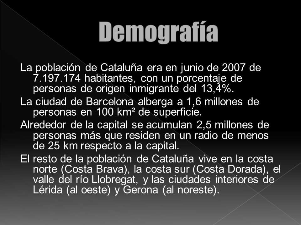 La población de Cataluña era en junio de 2007 de 7.197.174 habitantes, con un porcentaje de personas de origen inmigrante del 13,4%. La ciudad de Barc