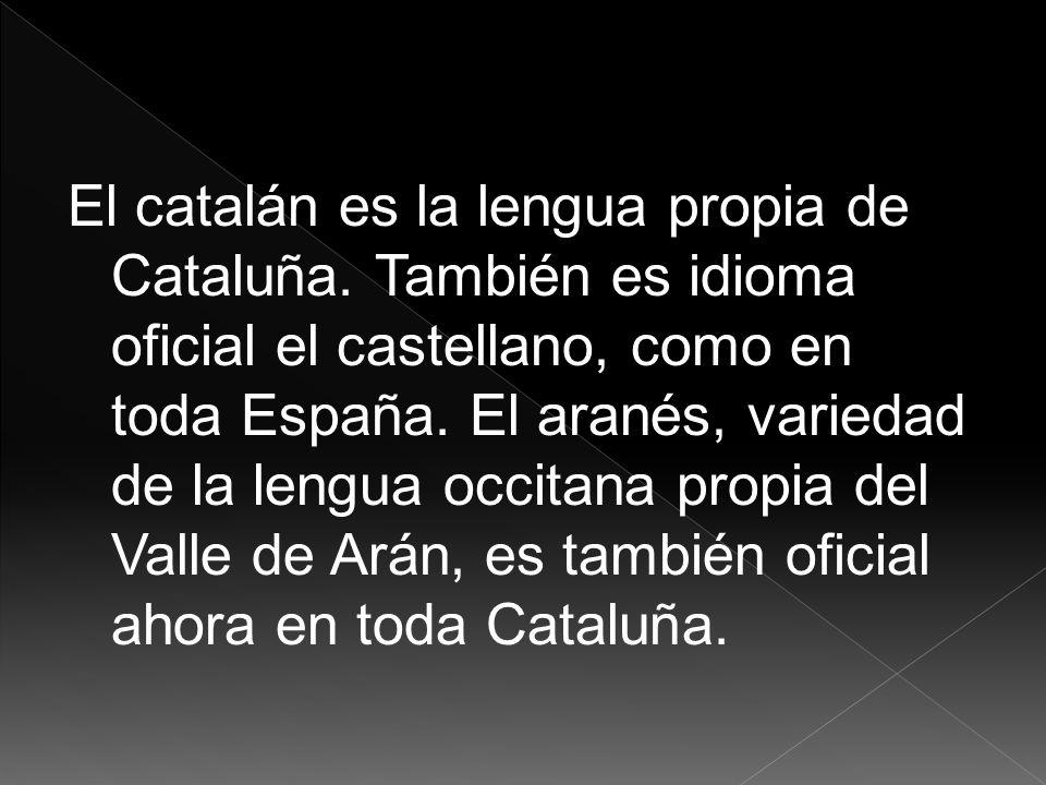 El catalán es la lengua propia de Cataluña. También es idioma oficial el castellano, como en toda España. El aranés, variedad de la lengua occitana pr