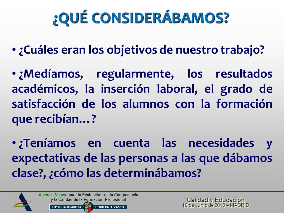 Calidad y Educación 10 de Junio de 2010 – MADRID Calidad y Educación 10 de Junio de 2010 – MADRID Agencia Vasca para la Evaluación de la Competencia y la Calidad de la Formación Profesional PERSONAS QUE HAN ADQUIRIDO 0 MEJORADO SUS COMPETENCIAS EN LOS 2 ÚLTIMOS CURSOS PROYECTO FUNCIONES GESTIÓN POR PROCESOS (SGP) 53 Responsables de Calidad (RDs) 504 Propietarios de Proceso MINI-ESCUELAS (Guneka) 132 Responsables de Área (Alorburus) 176 Responsables de Equipos Docentes (Ikasburus) GESTIÓN ESTRATÉGICA30 Directores/Propietarios de Gestión Estratégica HERRAMIENTA DE GESTIÓN DE LOS PROCESOS 14 Responsables de Calidad (RDs) SISTEMA INTEGRADO DE GESTIÓN 20 Responsables de Calidad 16 Responsables de Medio-ambiente y/o Prevención EFQM (HOBBIDE) 60 Responsables de Calidad 266 Propietarios de Proceso