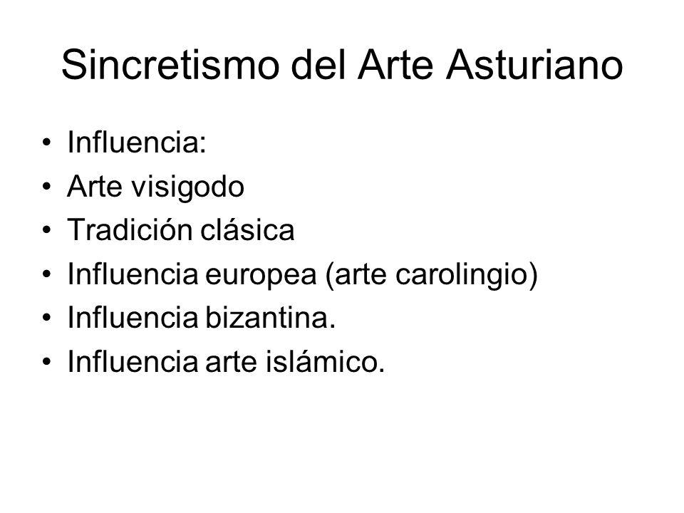 Sincretismo del Arte Asturiano Influencia: Arte visigodo Tradición clásica Influencia europea (arte carolingio) Influencia bizantina. Influencia arte