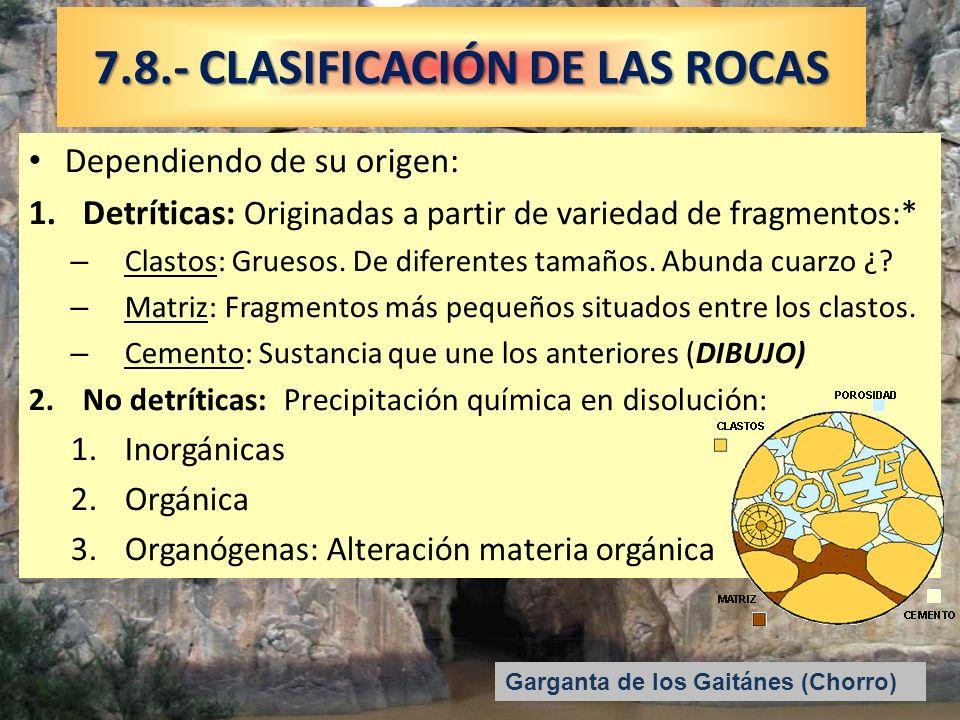 Garganta de los Gaitánes (Chorro) 7.8.- CLASIFICACIÓN DE LAS ROCAS Dependiendo de su origen: 1.Detríticas: Originadas a partir de variedad de fragment
