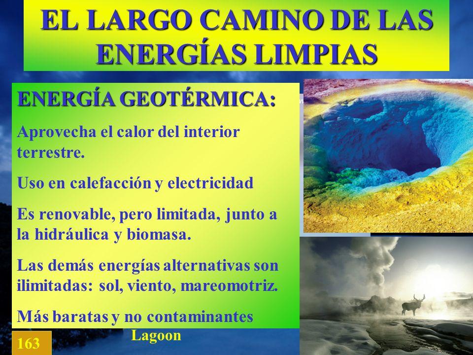 EL LARGO CAMINO DE LAS ENERGÍAS LIMPIAS Blue Lagoon 163 ENERGÍA GEOTÉRMICA: Aprovecha el calor del interior terrestre. Uso en calefacción y electricid