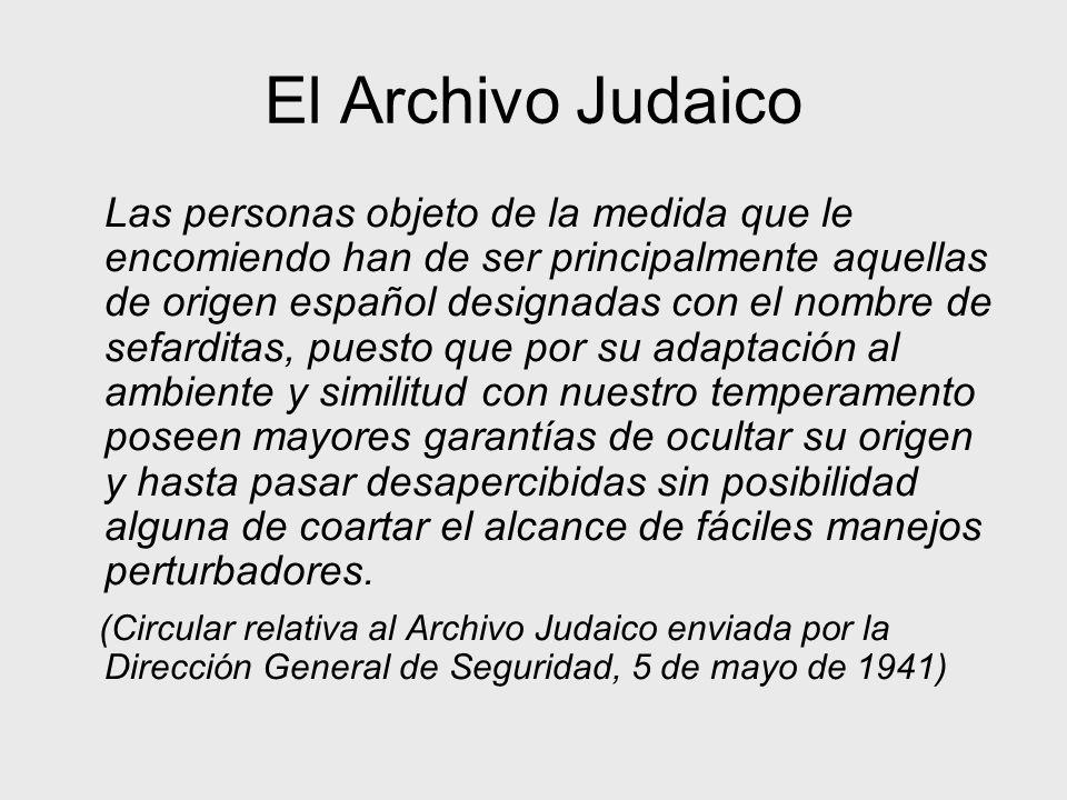 El Archivo Judaico Las personas objeto de la medida que le encomiendo han de ser principalmente aquellas de origen español designadas con el nombre de