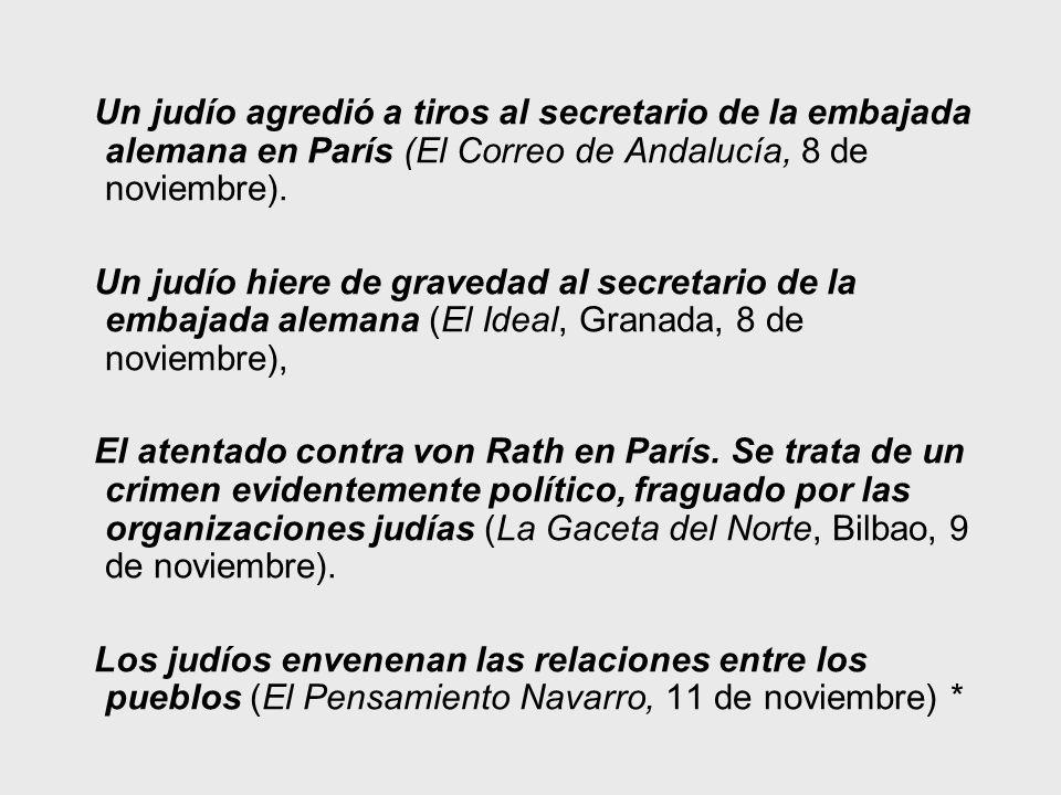 Un judío agredió a tiros al secretario de la embajada alemana en París (El Correo de Andalucía, 8 de noviembre). Un judío hiere de gravedad al secreta