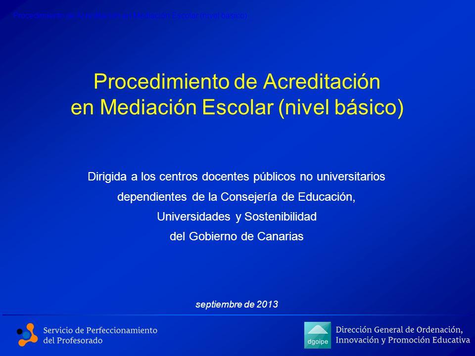 Procedimiento de Acreditación en Mediación Escolar (nivel básico) Dirigida a los centros docentes públicos no universitarios dependientes de la Consej