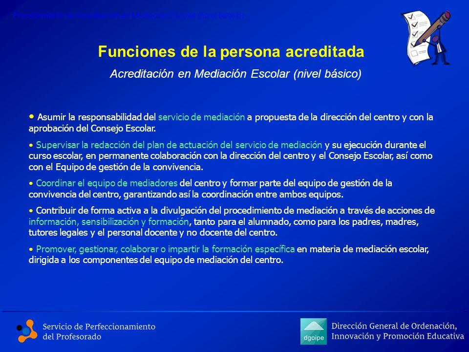 Funciones de la persona acreditada Asumir la responsabilidad del servicio de mediación a propuesta de la dirección del centro y con la aprobación del