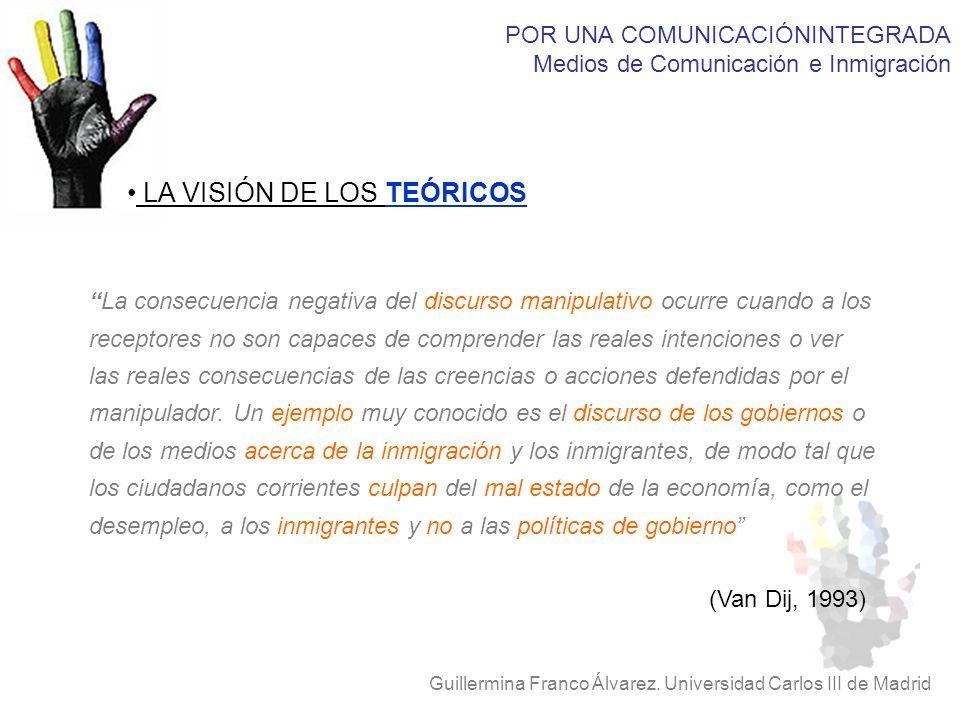 POR UNA COMUNICACIÓNINTEGRADA Medios de Comunicación e Inmigración Guillermina Franco Álvarez. Universidad Carlos III de Madrid LA VISIÓN DE LOS TEÓRI