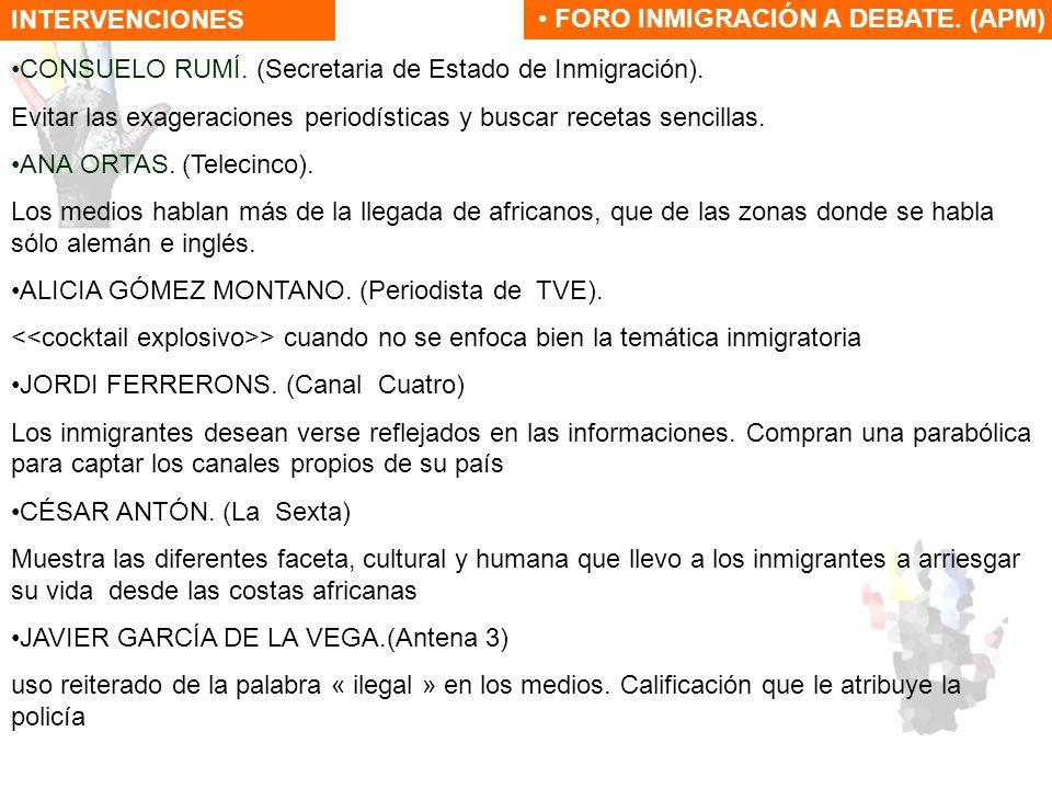 CONSUELO RUMÍ. (Secretaria de Estado de Inmigración). Evitar las exageraciones periodísticas y buscar recetas sencillas. ANA ORTAS. (Telecinco). Los m