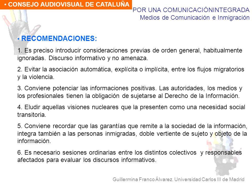 POR UNA COMUNICACIÓNINTEGRADA Medios de Comunicación e Inmigración Guillermina Franco Álvarez. Universidad Carlos III de Madrid CONSEJO AUDIOVISUAL DE