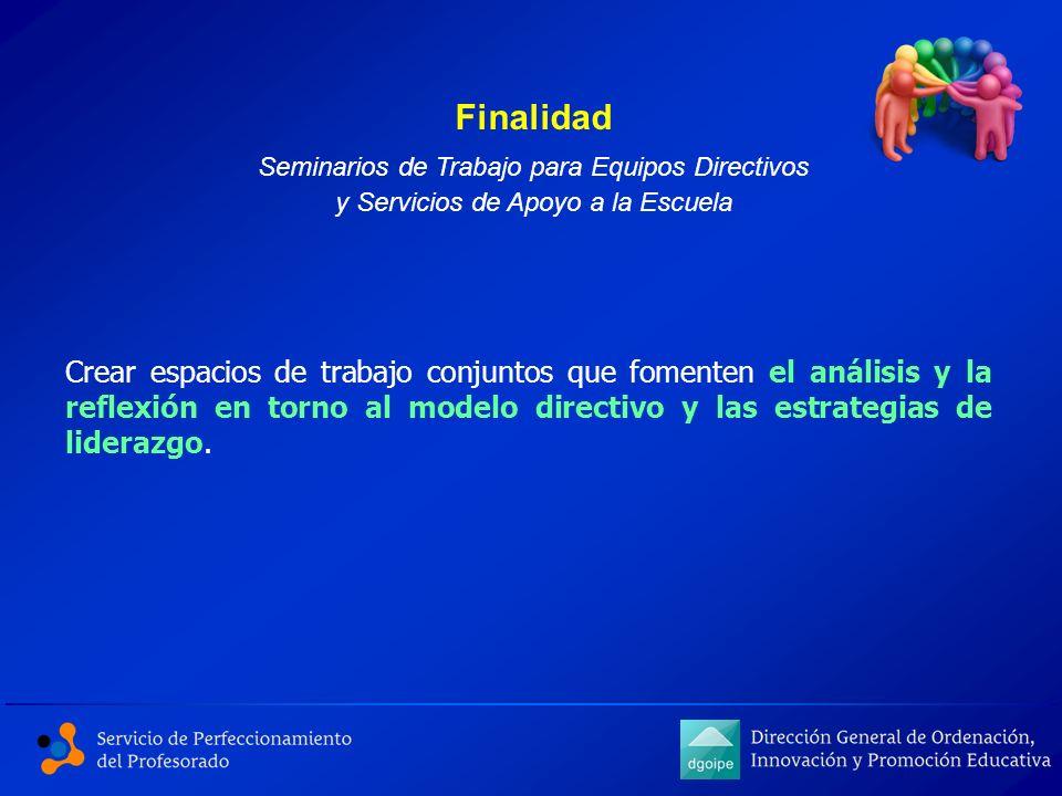 Finalidad Seminarios de Trabajo para Equipos Directivos y Servicios de Apoyo a la Escuela Crear espacios de trabajo conjuntos que fomenten el análisis