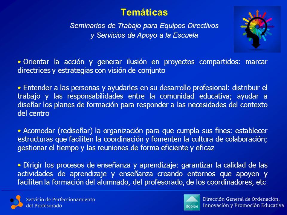Temáticas Seminarios de Trabajo para Equipos Directivos y Servicios de Apoyo a la Escuela Orientar la acción y generar ilusión en proyectos compartido