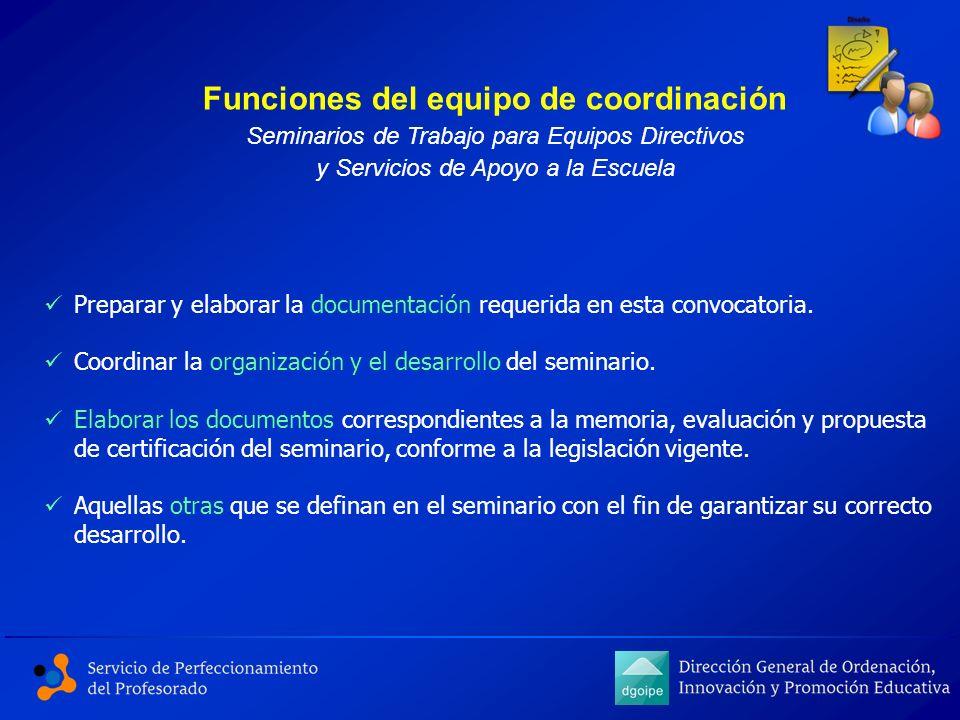 Preparar y elaborar la documentación requerida en esta convocatoria. Coordinar la organización y el desarrollo del seminario. Elaborar los documentos