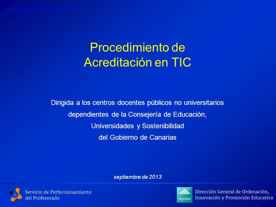 Procedimiento de Acreditación en TIC Dirigida a los centros docentes públicos no universitarios dependientes de la Consejería de Educación, Universida