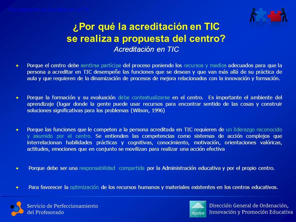 ¿Por qué la acreditación en TIC se realiza a propuesta del centro? Porque el centro debe sentirse partícipe del proceso poniendo los recursos y medios