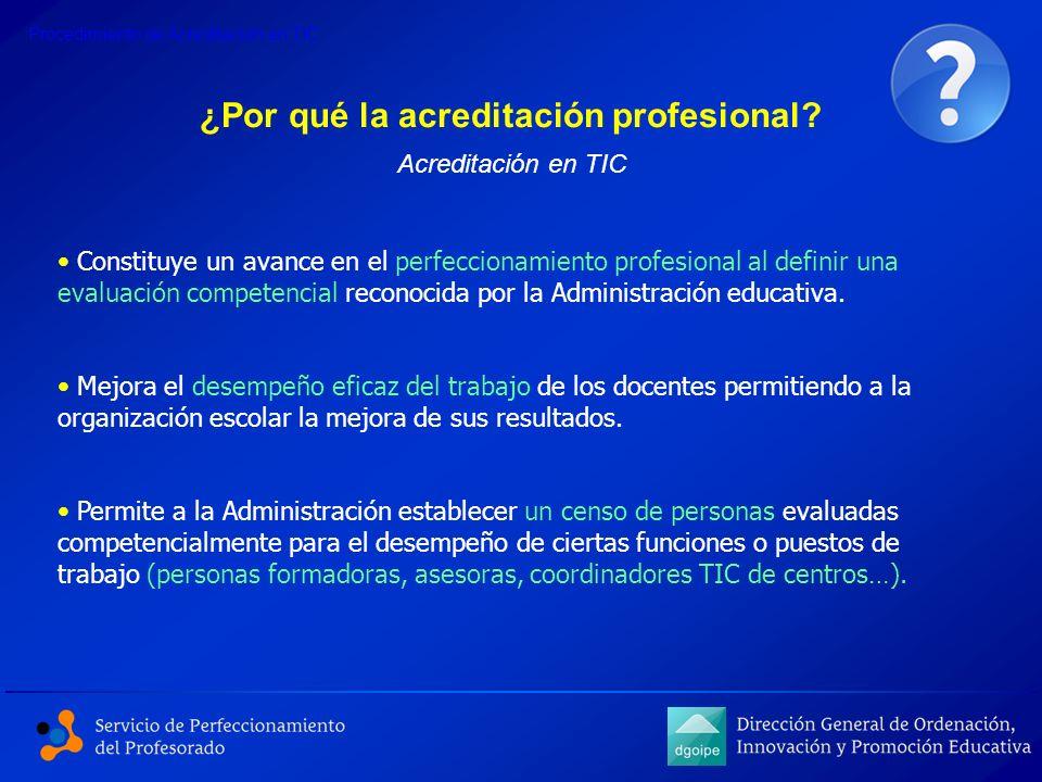 ¿Por qué la acreditación profesional? Constituye un avance en el perfeccionamiento profesional al definir una evaluación competencial reconocida por l