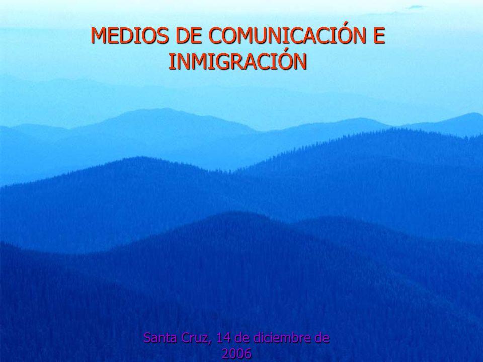 MEDIOS DE COMUNICACIÓN E INMIGRACIÓN Santa Cruz, 14 de diciembre de 2006