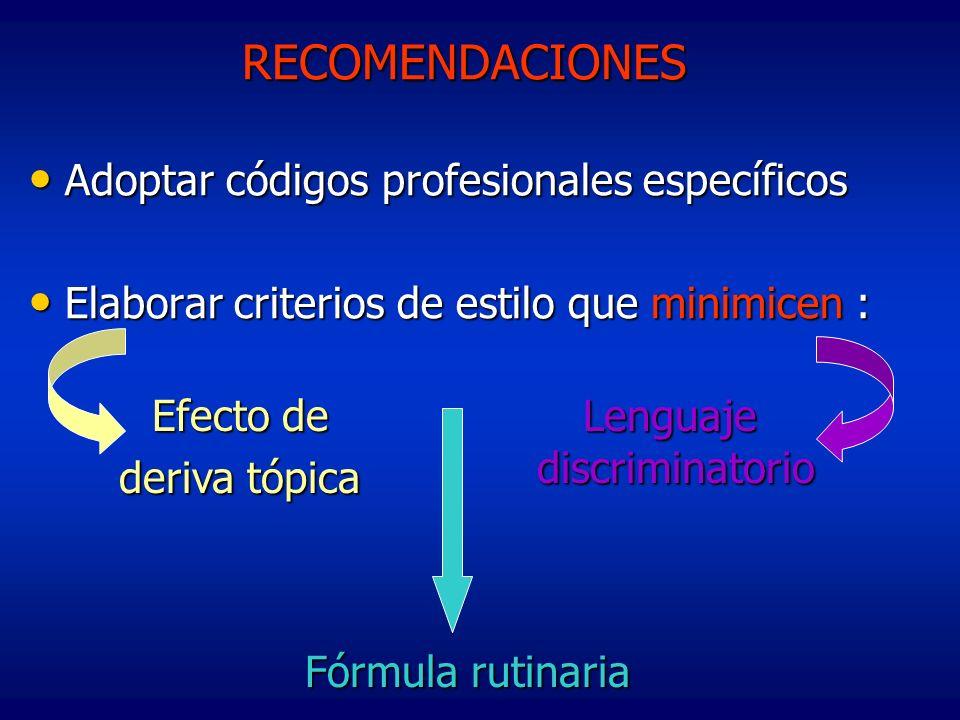 RECOMENDACIONES Adoptar códigos profesionales específicos Adoptar códigos profesionales específicos Elaborar criterios de estilo que minimicen : Elabo