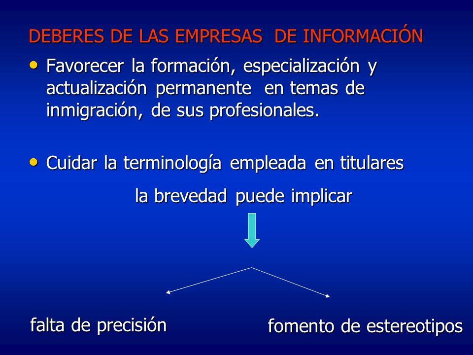 DEBERES DE LAS EMPRESAS DE INFORMACIÓN Favorecer la formación, especialización y actualización permanente en temas de inmigración, de sus profesionale