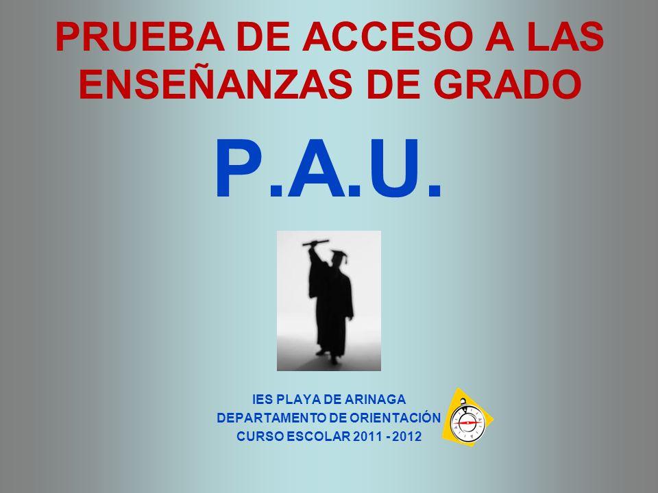 PRUEBA DE ACCESO A LAS ENSEÑANZAS DE GRADO P.A.U.