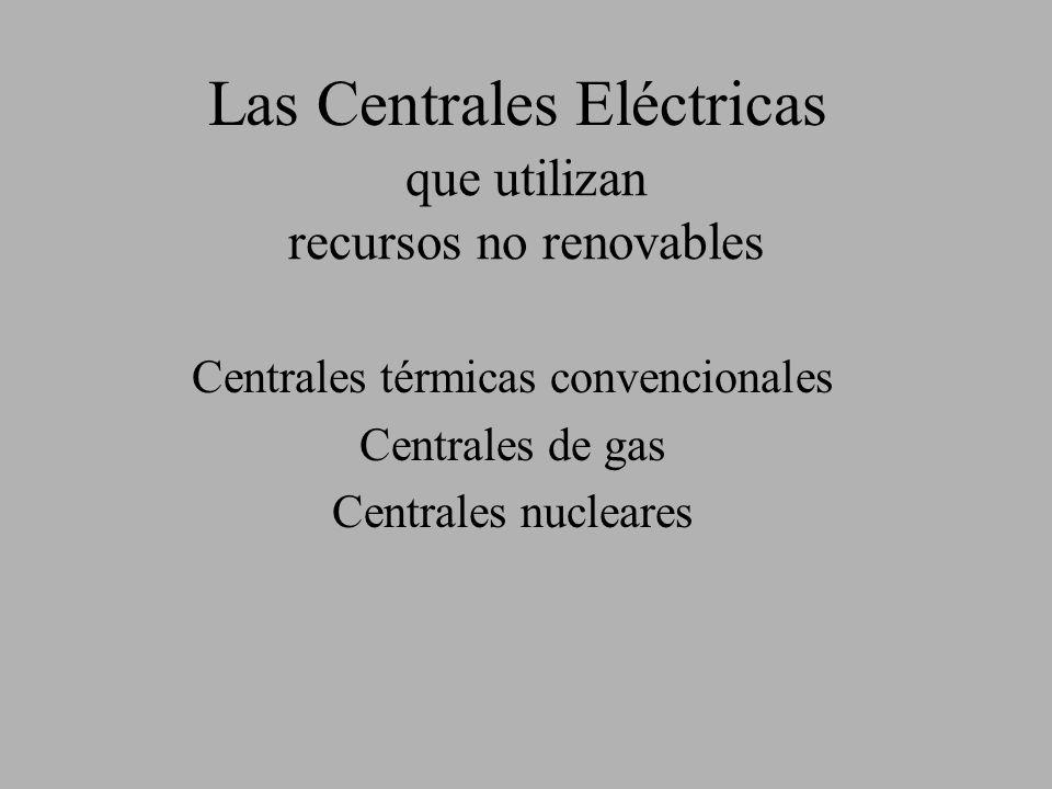 LAS CENTRALES TERMOELÉCTRICAS son aquellas que producen energía eléctrica a partir de la combustión de combustibles fósiles en una caldera.