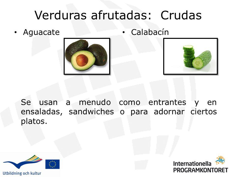 Verduras afrutadas: Crudas Aguacate Calabacín 5454 Se usan a menudo como entrantes y en ensaladas, sandwiches o para adornar ciertos platos.