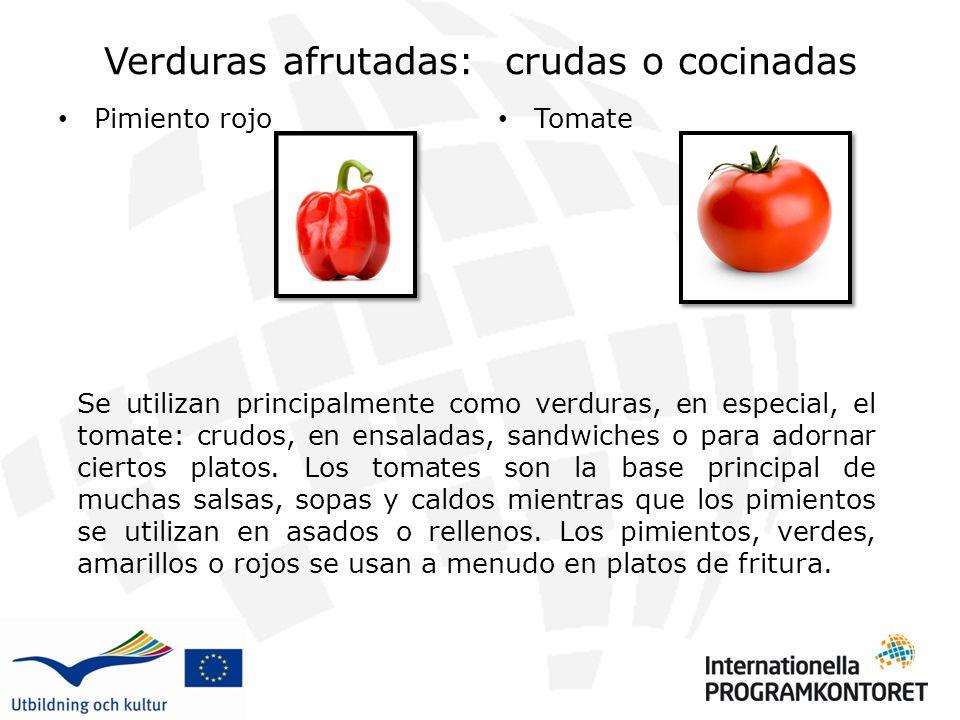 Verduras afrutadas: crudas o cocinadas Pimiento rojo Tomate Se utilizan principalmente como verduras, en especial, el tomate: crudos, en ensaladas, sandwiches o para adornar ciertos platos.