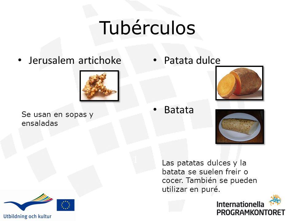 Tubérculos Jerusalem artichoke Patata dulce Batata 1 Se usan en sopas y ensaladas Las patatas dulces y la batata se suelen freir o cocer.