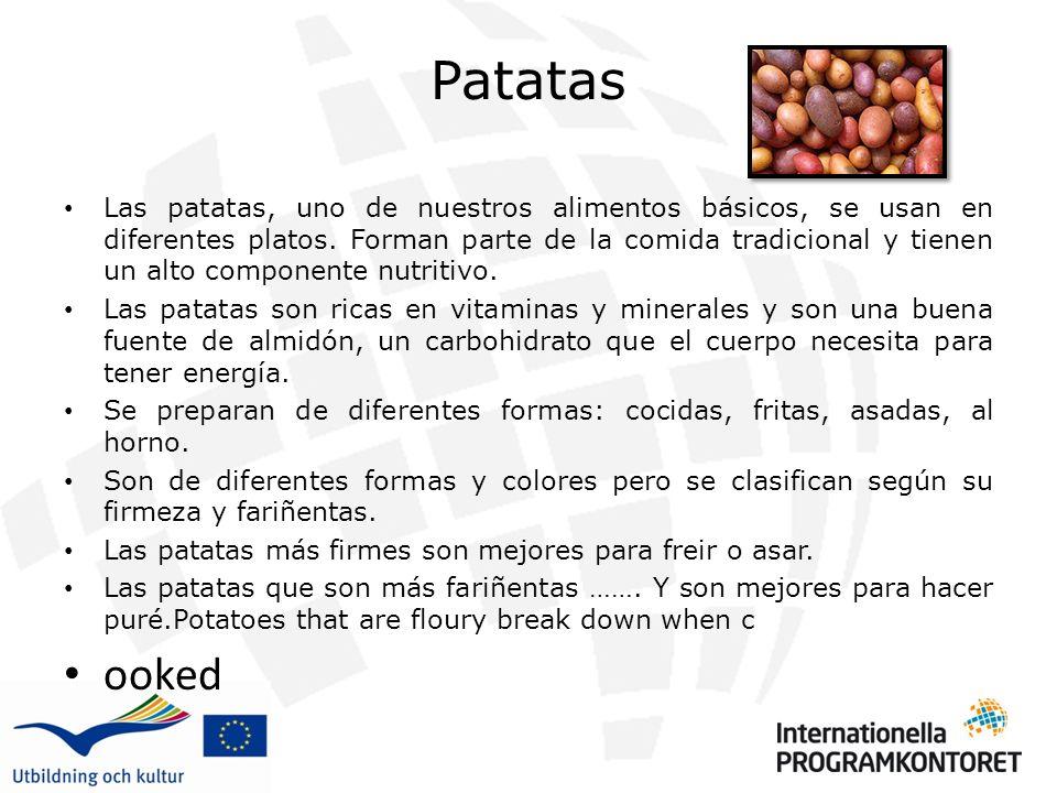 Patatas Las patatas, uno de nuestros alimentos básicos, se usan en diferentes platos. Forman parte de la comida tradicional y tienen un alto component