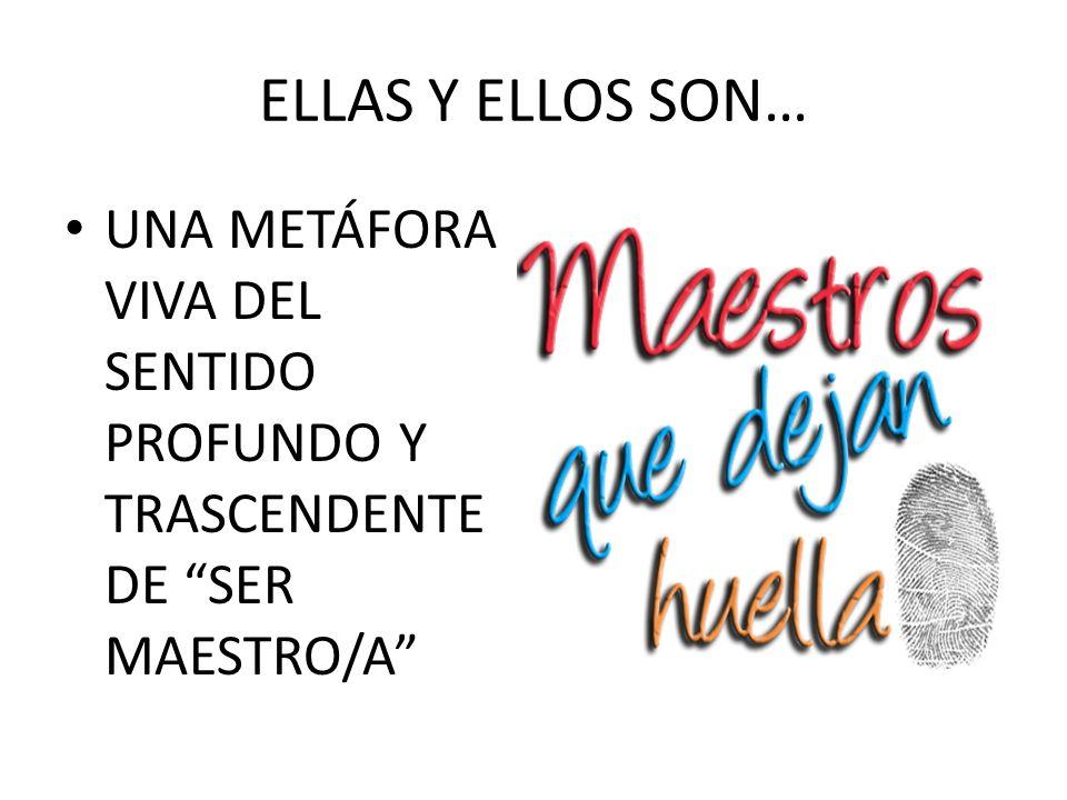 ELLAS Y ELLOS SON… UNA METÁFORA VIVA DEL SENTIDO PROFUNDO Y TRASCENDENTE DE SER MAESTRO/A