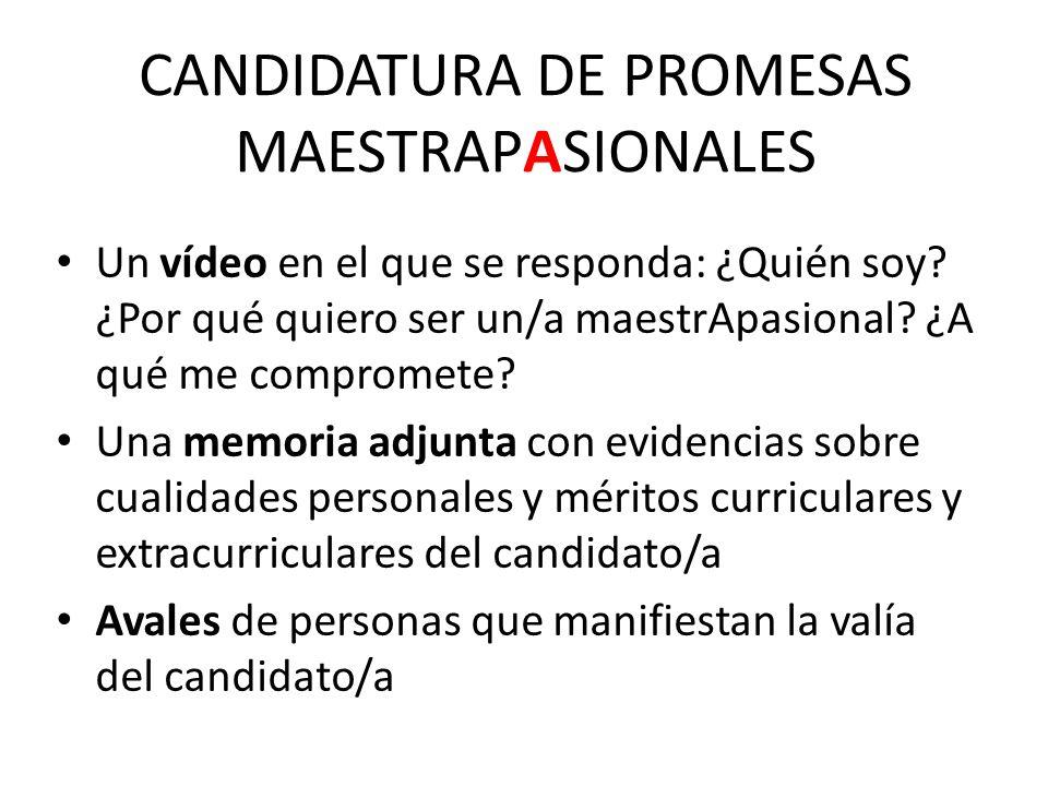 CANDIDATURA DE PROMESAS MAESTRAPASIONALES Un vídeo en el que se responda: ¿Quién soy? ¿Por qué quiero ser un/a maestrApasional? ¿A qué me compromete?