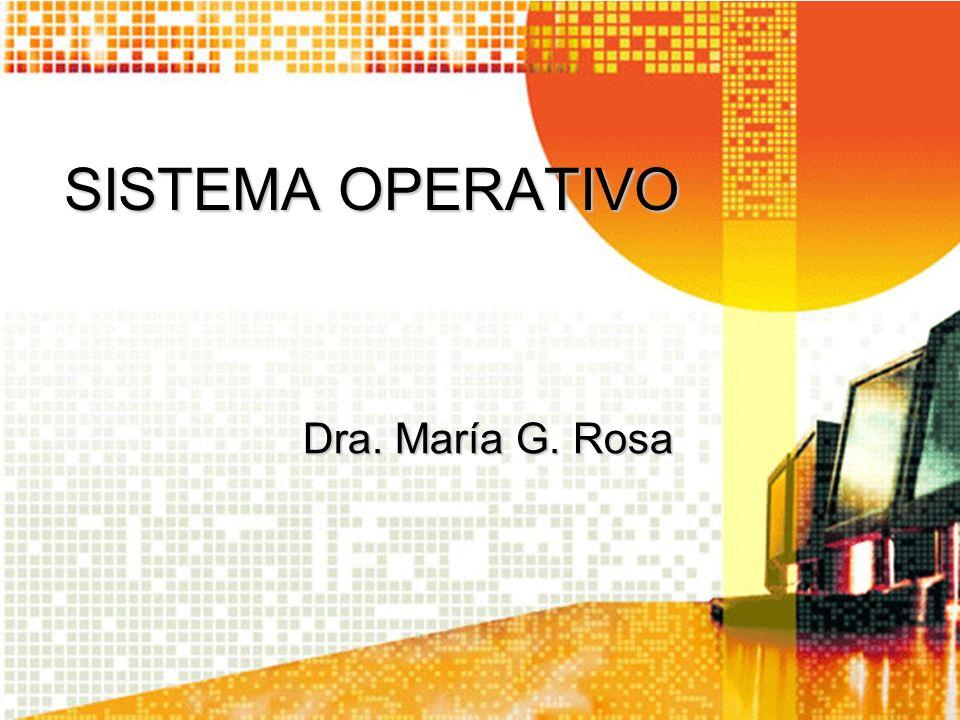 SISTEMA OPERATIVO Dra. María G. Rosa