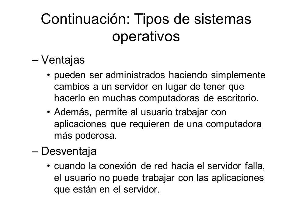 Continuación: Tipos de sistemas operativos –Ventajas pueden ser administrados haciendo simplemente cambios a un servidor en lugar de tener que hacerlo