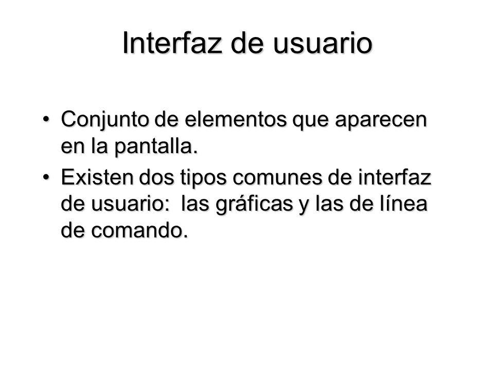 Interfaz de usuario Conjunto de elementos que aparecen en la pantalla.Conjunto de elementos que aparecen en la pantalla. Existen dos tipos comunes de