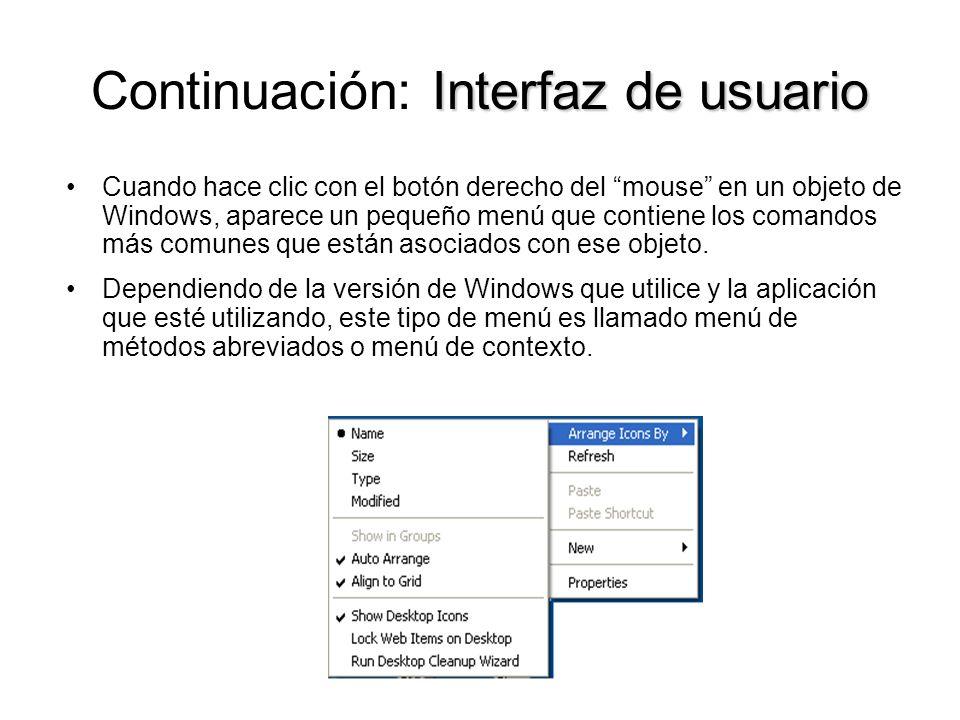 Interfaz de usuario Continuación: Interfaz de usuario Cuando hace clic con el botón derecho del mouse en un objeto de Windows, aparece un pequeño menú
