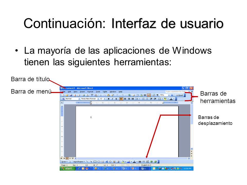 Interfaz de usuario Continuación: Interfaz de usuario La mayoría de las aplicaciones de Windows tienen las siguientes herramientas: Barra de título Ba