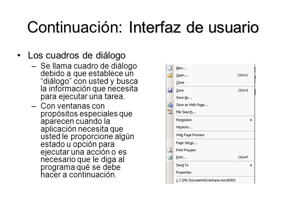 Interfaz de usuario Continuación: Interfaz de usuario Los cuadros de diálogo –Se llama cuadro de diálogo debido a que establece un diálogo con usted y