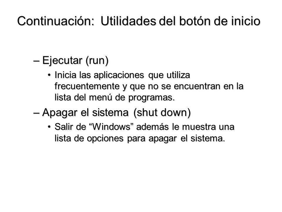 Continuación: Utilidades del botón de inicio –Ejecutar (run) Inicia las aplicaciones que utiliza frecuentemente y que no se encuentran en la lista del