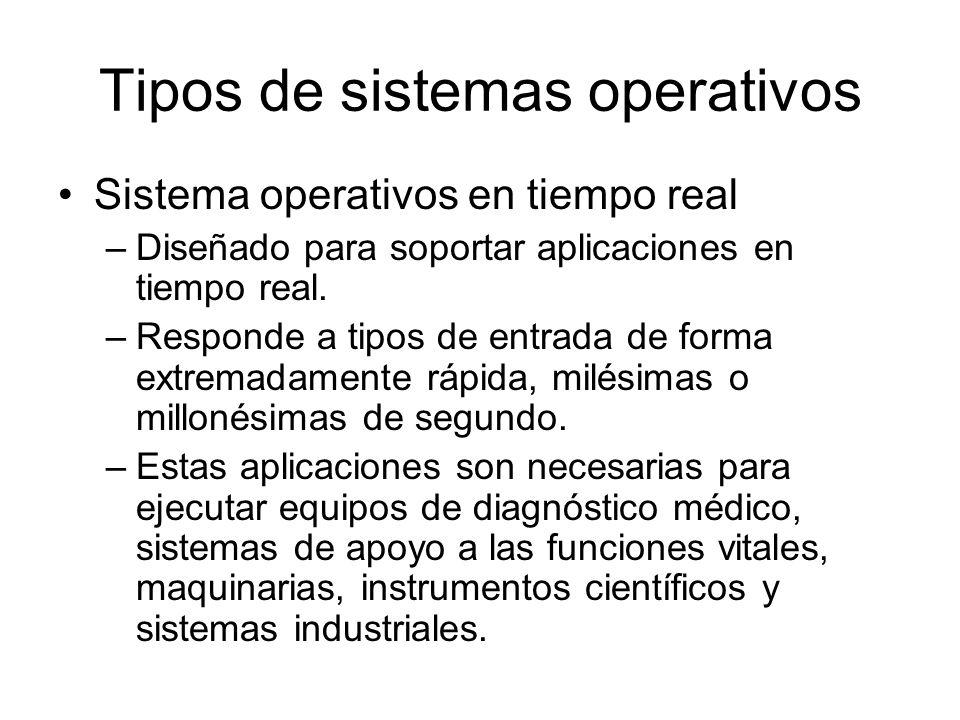 Tipos de sistemas operativos Sistema operativos en tiempo real –Diseñado para soportar aplicaciones en tiempo real. –Responde a tipos de entrada de fo