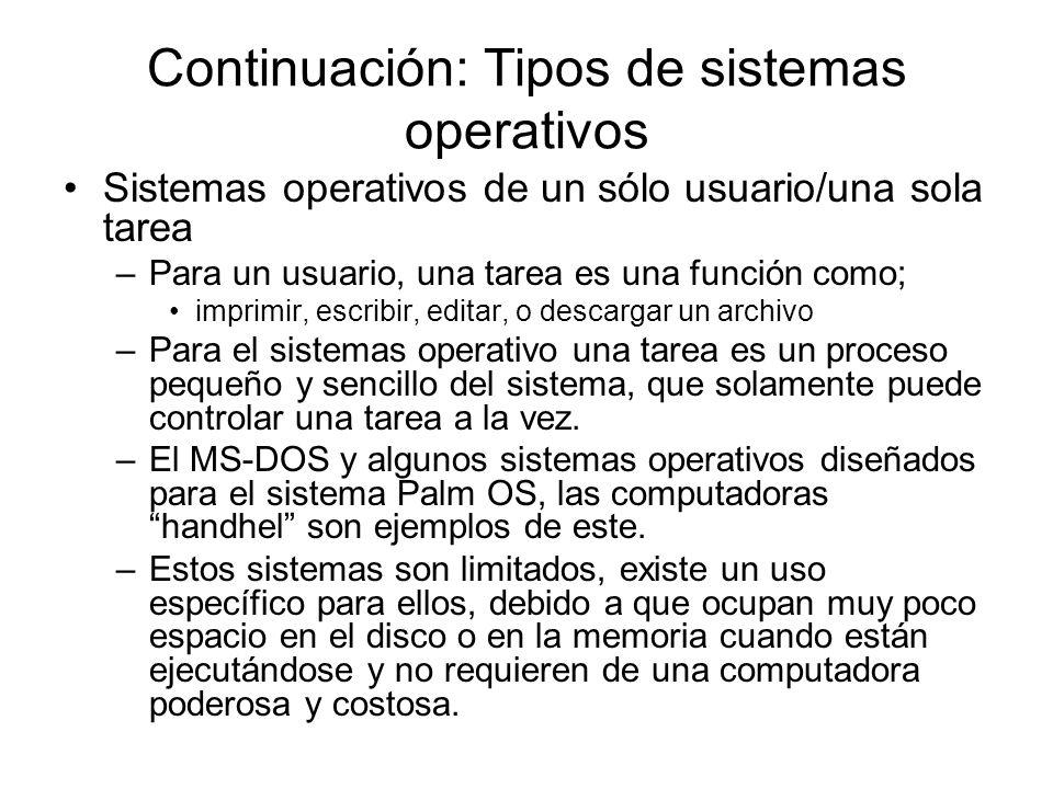 Continuación: Tipos de sistemas operativos Sistemas operativos de un sólo usuario/una sola tarea –Para un usuario, una tarea es una función como; impr