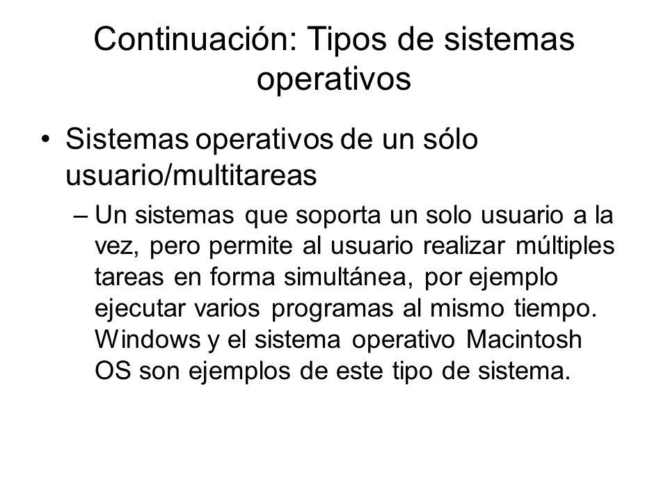 Continuación: Tipos de sistemas operativos Sistemas operativos de un sólo usuario/multitareas –Un sistemas que soporta un solo usuario a la vez, pero