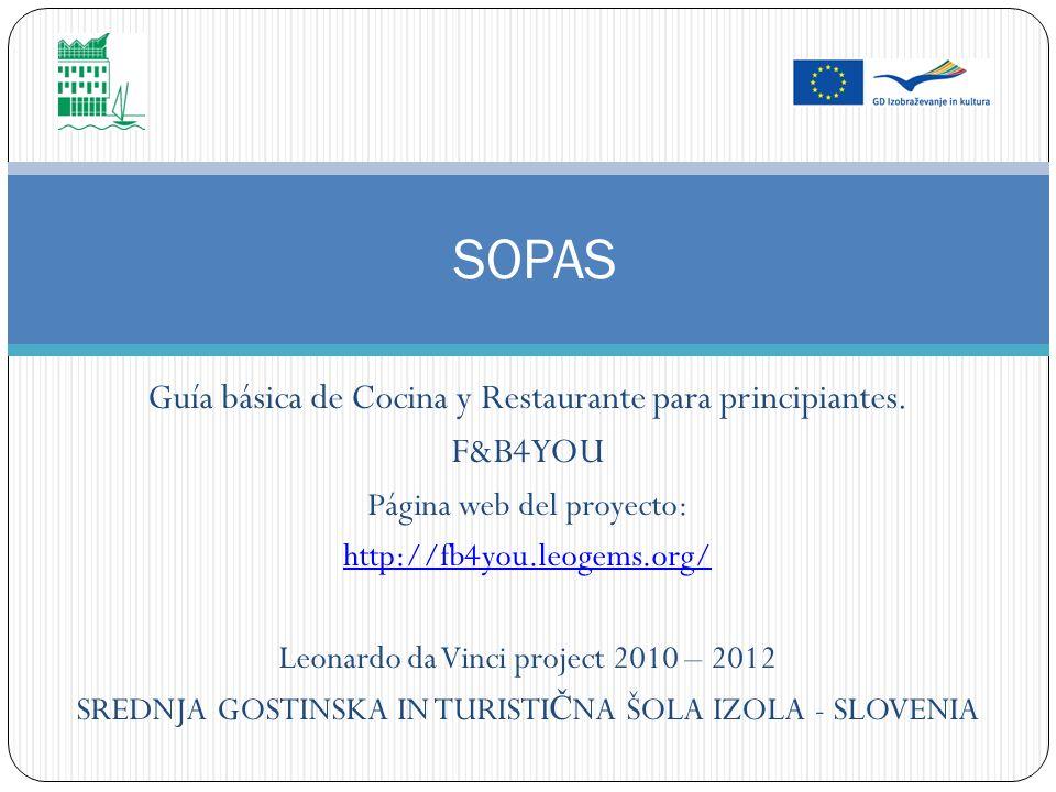 Guía básica de Cocina y Restaurante para principiantes. F&B4YOU Página web del proyecto: http://fb4you.leogems.org/ Leonardo da Vinci project 2010 – 2