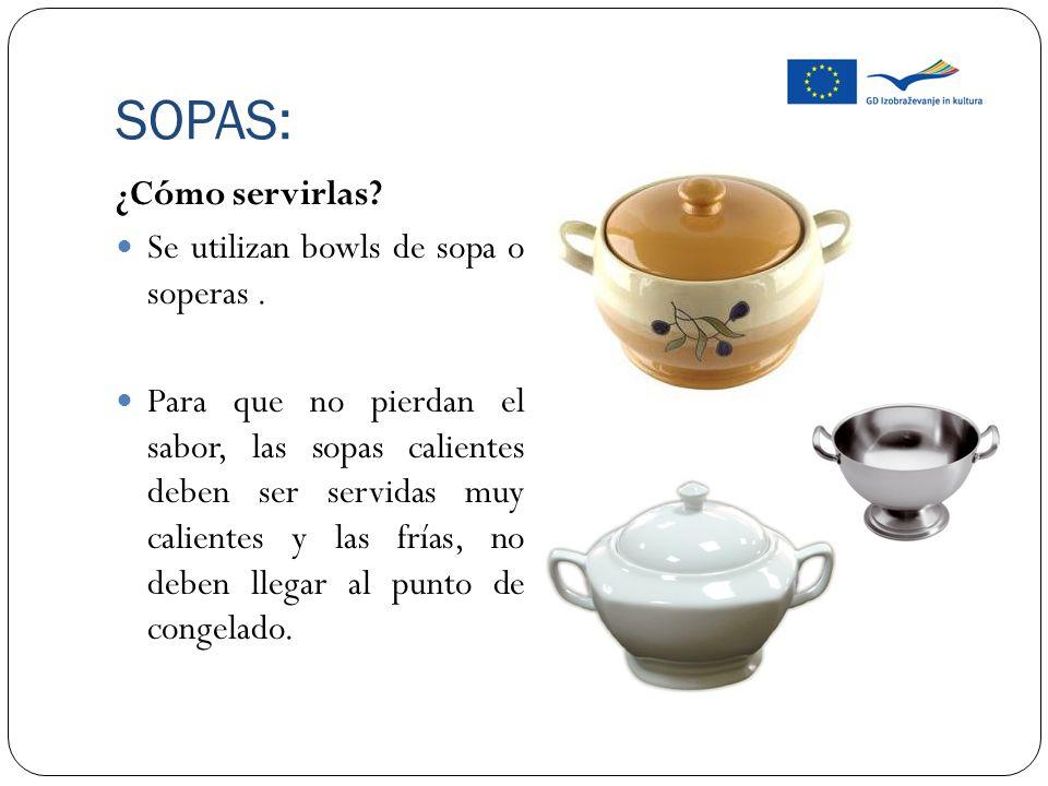 SOPAS: ¿Cómo servirlas? Se utilizan bowls de sopa o soperas. Para que no pierdan el sabor, las sopas calientes deben ser servidas muy calientes y las