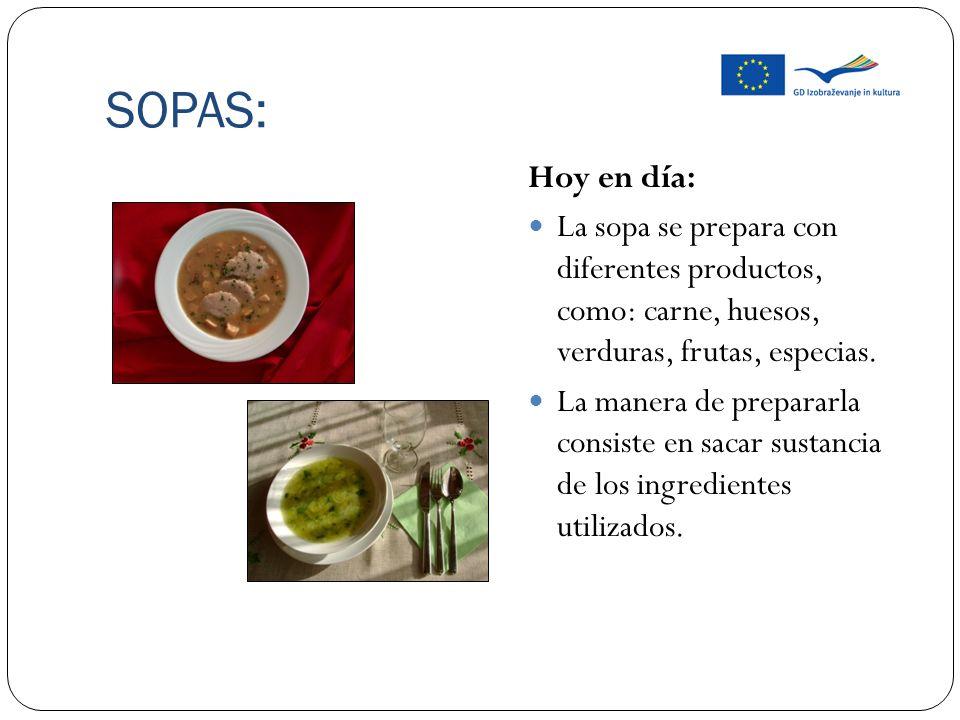 SOPAS: Hoy en día: La sopa se prepara con diferentes productos, como: carne, huesos, verduras, frutas, especias. La manera de prepararla consiste en s