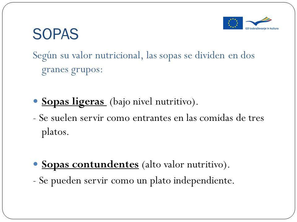 SOPAS Según su valor nutricional, las sopas se dividen en dos granes grupos: Sopas ligeras (bajo nivel nutritivo). - Se suelen servir como entrantes e