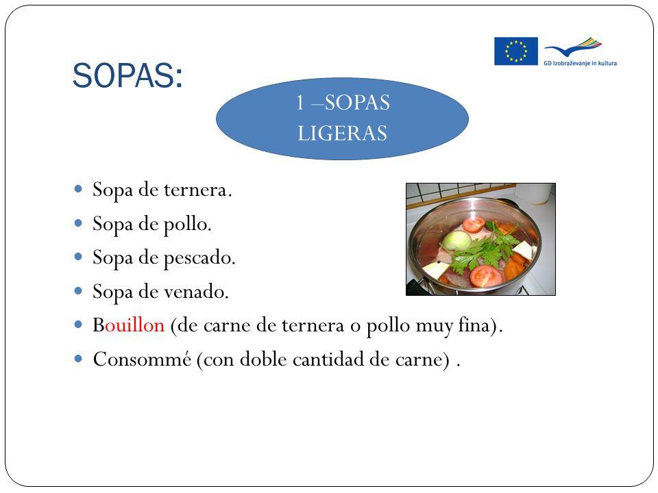 SOPAS: Sopa de ternera. Sopa de pollo. Sopa de pescado. Sopa de venado. Bouillon (de carne de ternera o pollo muy fina). Consommé (con doble cantidad
