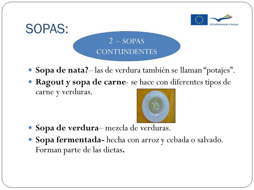 SOPAS: Sopa de nata?– las de verdura también se llaman potajes. Ragout y sopa de carne- se hace con diferentes tipos de carne y verduras. Sopa de verd