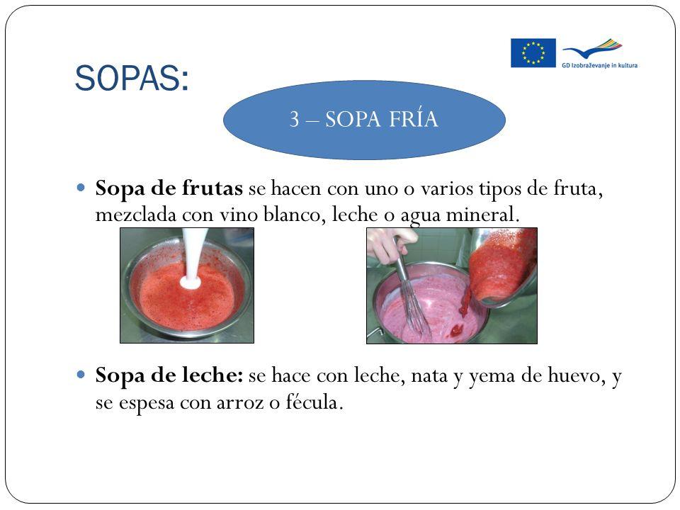 SOPAS: Sopa de frutas se hacen con uno o varios tipos de fruta, mezclada con vino blanco, leche o agua mineral. Sopa de leche: se hace con leche, nata