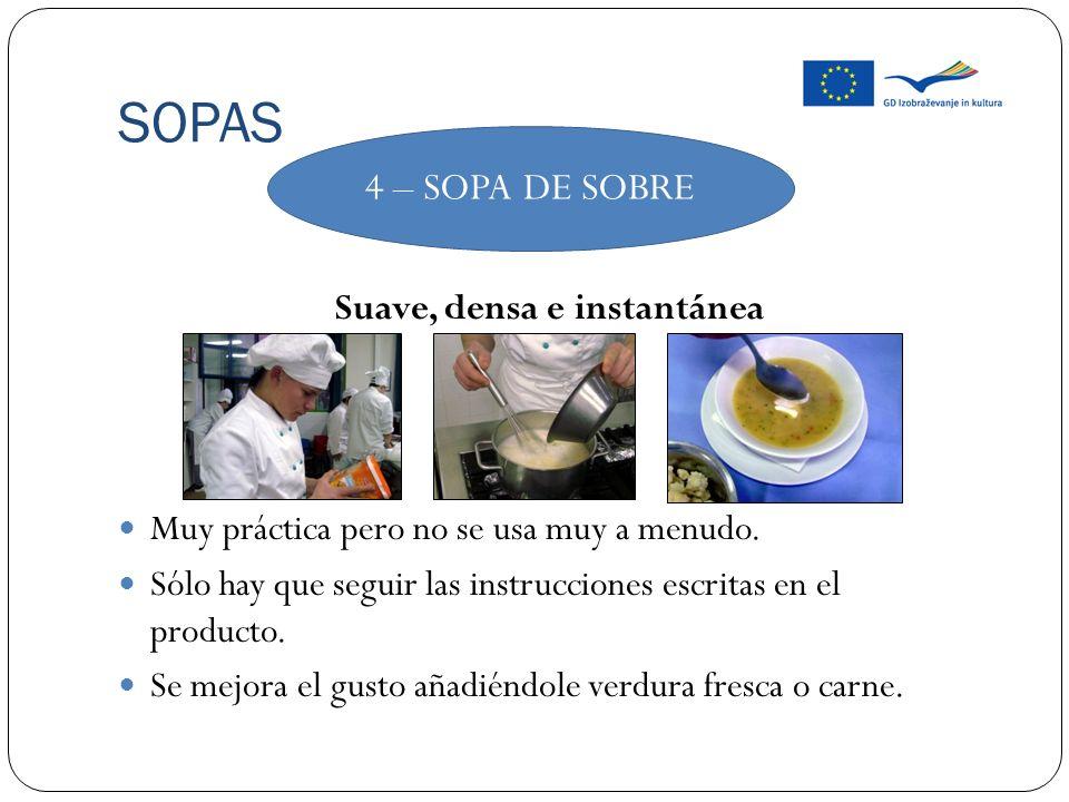 SOPAS Suave, densa e instantánea Muy práctica pero no se usa muy a menudo. Sólo hay que seguir las instrucciones escritas en el producto. Se mejora el